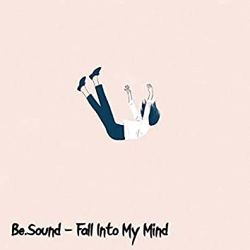 Fall Into My Mind