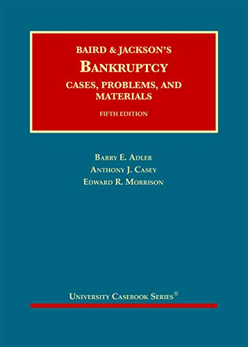 Baird and Jackson's Bankruptcy: Cases, Problems, and Materials (University Casebook Series)