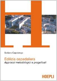 Edilizia ospedaliera. Approcci metodologici e progettuali