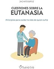 Cuestiones Sobre La Eutanasia: Principios para cuidar la vida de quien sufre