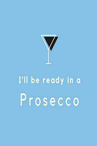 I'll be ready in a prosecco: Blue cocktail glass slogan lined paperback notebook jotter