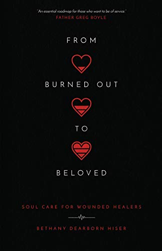 From Burned Out to Beloved: Soul Care for Wounded Healers