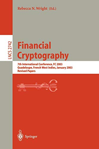 Financial Cryptography: 7th International Conference, FC 2003, Guadeloupe, French West Indies, January 27-30, 2003, Revised Papers: 2742 (Lecture Notes in Computer Science)