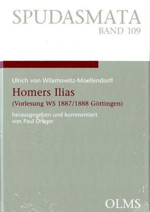 Homers Ilias: (Vorlesung WS 1887/1888 Göttingen). Nach der Mitschrift von stud. phil. Alfred Züricher (1867-1895) aus Bern herausgegeben und ... Werkstatt. Homer-Vorlesung bei Wilamowitz