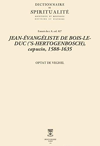 JEAN-ÉVANGÉLISTE DE BOIS-LE-DUC ('S-HERTOGENBOSCH), capucin, 1588-1635 (Dictionnaire de spiritualité) (French Edition)