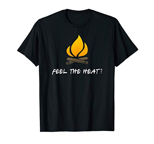 FEEL THE HEAT Log Fire Pit Flame Fun Campfire Accessories T-Shirt