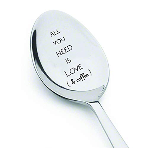 All You Need Is Love & Coffee Spoon - Coffee lover gifts - Dad gifts - Prefect Gift idea for Coffee Lovers - Mom gifts - Spoon Gifts - Gifts For Him - Gifts For Her # A4