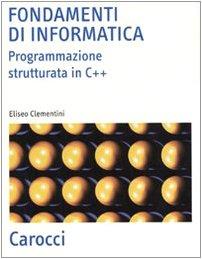 Fondamenti di informatica. Programmazione strutturata in C++