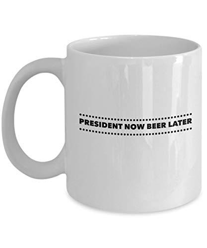 ¡Tazas de café divertidas para cualquier presidente! 'Presidente ahora cerveza más tarde' - feliz cumpleaños, aperitivo, Navidad, jubilación, regalos de agradecimiento, fin de año cerámica de 11 onzas
