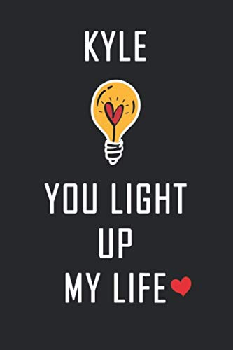Kyle You Light Up My Life: Personalized Name Journal / Notebook for Men & Boys Named Kyle || Elegant Gift Idea For Family and Friends || Lined Journal ... 120 Pages, Size 6 x 9, Soft Matte Cover.