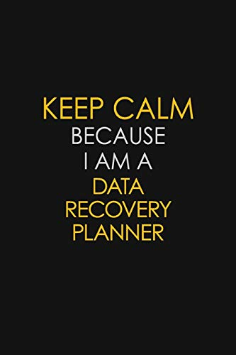 Keep Calm Because I Am A Data Recovery Planner: Motivational : 6X9 unlined 129 pages Notebook writing journal