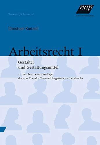 Arbeitsrecht I: Gestalter und Gestaltungsmittel. 11., neu bearbeitete und aktualisierte Auflage