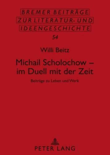 Michail Scholochow – im Duell mit der Zeit: Beiträge zu Leben und Werk (Bremer Beiträge zur Literatur- und Ideengeschichte, Band 54)