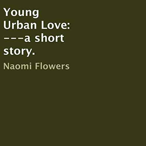 Young Urban Love: A Short Story Audiobook By Naomi Flowers cover art