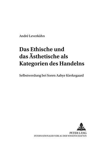 Das Ethische und das Ästhetische als Kategorien des Handelns: Selbstwerdung bei Søren Aabye Kierkegaard (Friedensauer Schriftenreihe) (German Edition)