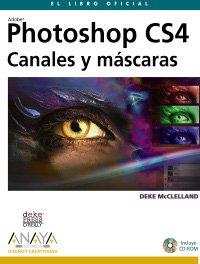 Photoshop CS4. Canales y máscaras (Diseño Y Creatividad