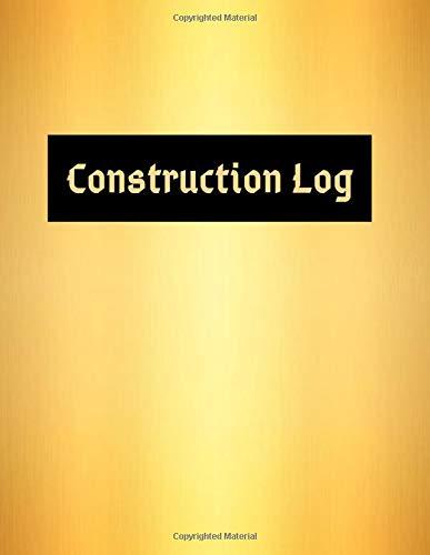 Construction Log: Daily Construction Record Book, Jobsite  Maintenance Project Management Log (Construction Project Management, Band 2)