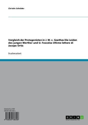 Vergleich der Protagonisten in J. W. v. Goethes Die Leiden des jungen Werther und U. Foscolos Ultime lettere di Jacopo Ortis (German Edition)
