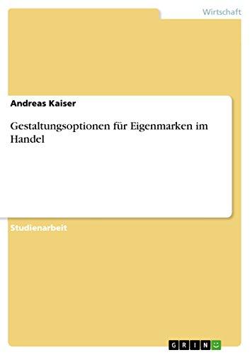 Gestaltungsoptionen für Eigenmarken im Handel (German Edition)