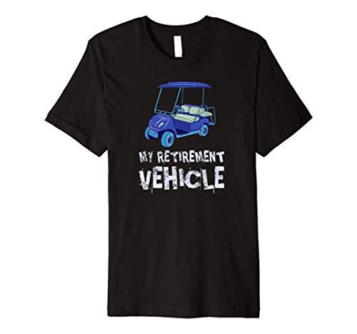My Retirement Vehicle Funny Golf Cart Gift Premium T-Shirt