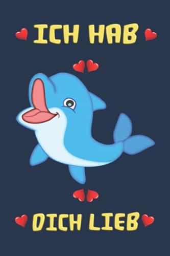 """Baby Delfin: Ich hab Dich lieb / Baby Dolphin: I like you: Notizbuch (6"""" x 9"""" ~ DinA5) 120 linierte Seiten Personalisiertes Notizbuch / Skizzenbuch / ... als Geschenk zu allen möglichen Anlässen"""