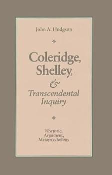 Coleridge, Shelley, and Transcendental Inquiry: Rhetoric, Argument, Metapsychology