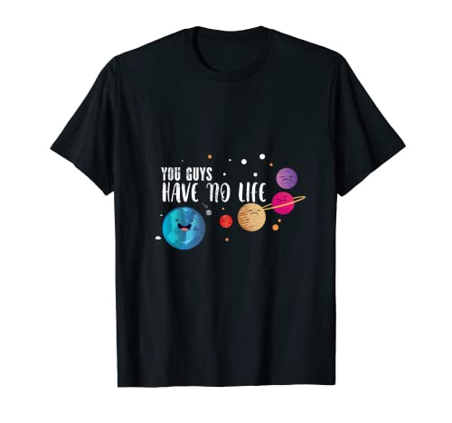 You Guys No Have Life - Regalo de astrofísica para astrofísica Camiseta