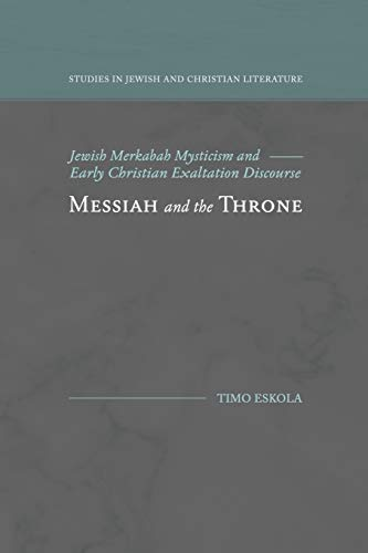 Messiah and the Throne: Jewish Merkabah Mysticism and Early Christian Exaltation Discourse (Studies in Jewish and Christian Literature)
