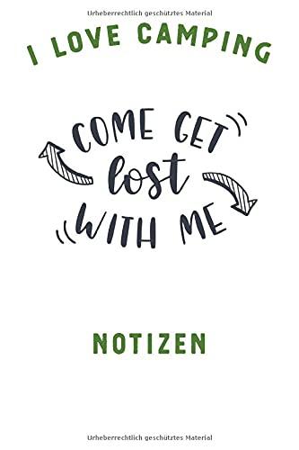I LOVE CAMPING: Notizbuch A5 liniert mit 120 Seiten, Ihr Reisebegleiter, Come Get Lost with me, Notizheft / Tagebuch / Reise Journal, perfektes Geschenk für Naturliebhaber und Camper
