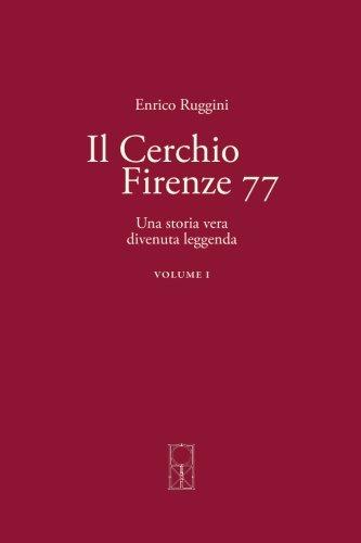 Il Cerchio Firenze 77 Volume I: Una storia vera divenuta leggenda: 1