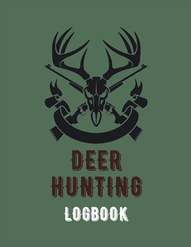 Deer Hunting Logbook: Keep Track of your Hunting Trips | Record the Weather, Date, Time, Season, Location, Gears and Species | Green Cover -Deer Hunting Logbook For Women