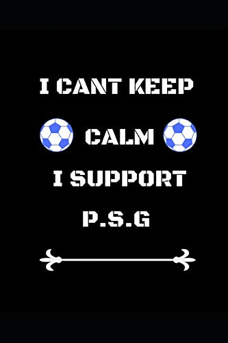 I Cant Keep Calm I Support P.s.g: Funny Soccer Football Book Men Boys Women Girls Writing 120 pages Notebook Journal - Small Lined (6