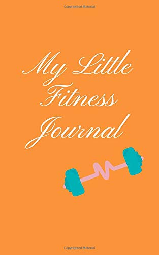 My Little Fitness Journal: Workout Planner & Organizer, Daliy Fitness Sheet, Exercise Diary, Fitness Journal, Gym Log Book.