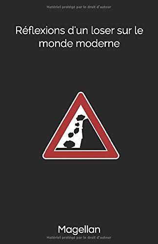 Reflexions d'un Loser sur le monde moderne: (avant son effondrement)