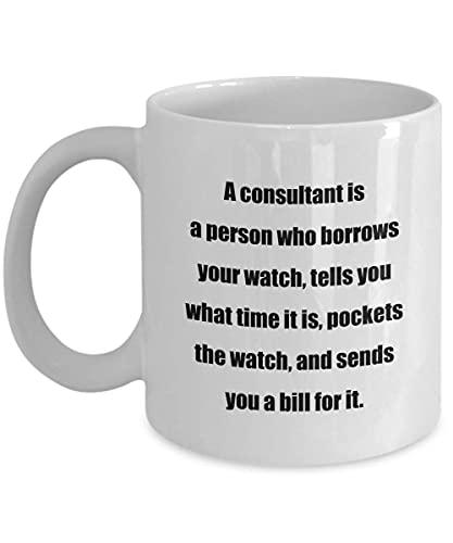 N\A Klassische Kaffeetasse: EIN Berater ist eine Person, die Ihre Uhr ausleiht, Ihnen SAGT, wie spät es ist, die Uhr einsteckt und Ihnen eine Rechnung sendet. - Großartiges GIF