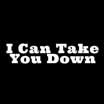 I Can Take You Down