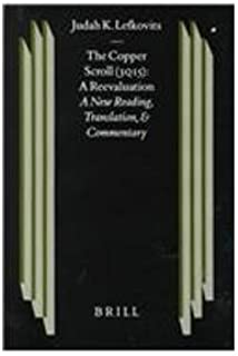 The Copper Scroll - 3q15: A Reevaluation: A New Reading, Translation, and Commentary (Studies on the Texts of the Desert of Judah)