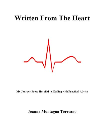 Written From The Heart: My Journey From Hospital to Healing with Practical Advice (English Edition)
