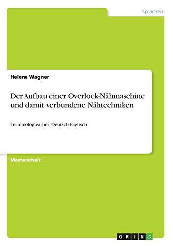 Der Aufbau einer Overlock-Nähmaschine und damit verbundene Nähtechniken: Terminologiearbeit Deutsch-Englisch
