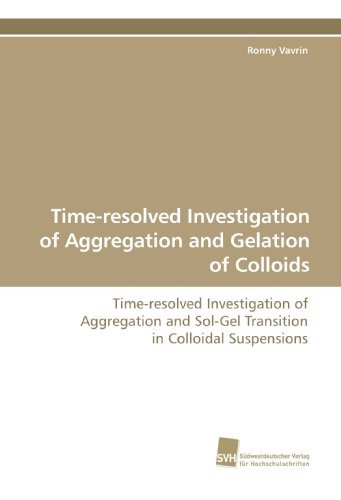 Time-resolved Investigation of Aggregation and Gelation of Colloids: Time-resolved Investigation of Aggregation and Sol-Gel Transition in Colloidal Suspensions by Ronny Vavrin (2009-08-25)