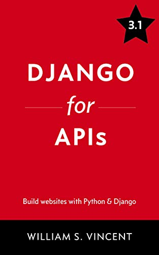 Django for APIs: Build web APIs with Python and Django (English Edition)