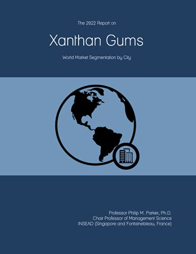 The 2022 Report on Xanthan Gums: World Market Segmentation by City