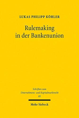 Rulemaking in der Bankenunion: Administrative Normsetzung von EBA und EZB zur Gewährleistung kohärenter Regulierungsverträge: Administrative ... zum Unternehmens- und Kapitalmarktrecht)