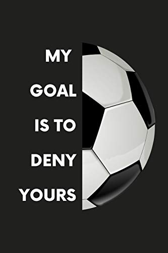 My Goal Is To Deny Yours: Soccer/Football Notebook Lined (6