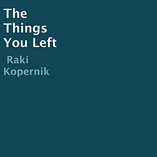 The Things You Left Audiobook By Raki Kopernik cover art