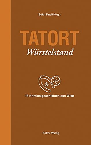 Tatort Würstelstand: 13 Kriminalgeschichten aus Wien (Tatort Kurzkrimis: Kriminalgeschichten aus Wien)
