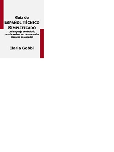 Guía de ESPAÑOL TÉCNICO SIMPLIFICADO: Un lenguaje controlado para la redacción de manuales técnicos en español