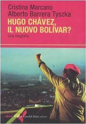 Ugo Chavéz, il nuovo Bolìvar? Una biografia