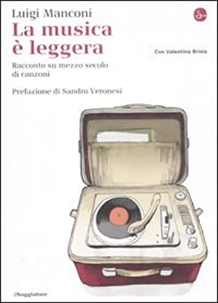 La musica è leggera. Racconto autobiografico sul sentimental kitsch (La cultura Vol. 763)