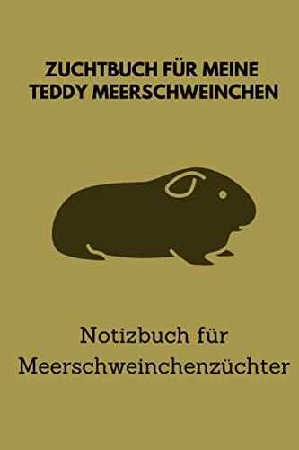 Zuchtbuch für meine Teddy Meerschweinchen: 6x9 Notizbuch für über 50 Eintragungen, alle Nachwüchse und Kreuzungen im Blick, ideales Buch für Meerschweinchenzüchter, auch als Geschenk geeignet